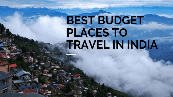 Best Budget Places To Travel In India